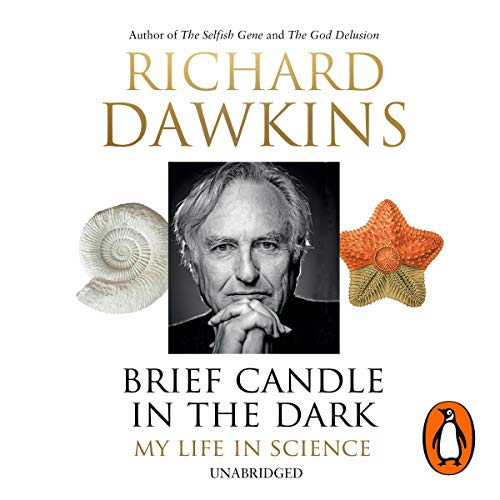Brief Candle in the Dark     My Life in Science              Written by:                                                                                                                                 Richard Dawkins                               Narrated by:                                                                                                                                 Richard Dawkins                      Length: 13 hrs and 53 mins     Not rated yet     Overall 0.0