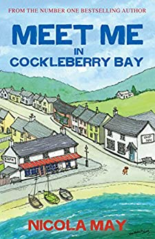 Meet Me in Cockleberry Bay: A story of love, hope, self-belief and facing your fears by [Nicola May]