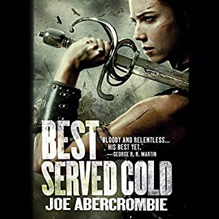 Best Served Cold                   By:                                                                                                                                 Joe Abercrombie                               Narrated by:                                                                                                                                 Steven Pacey                      Length: 26 hrs and 29 mins     4,122 ratings     Overall 4.6