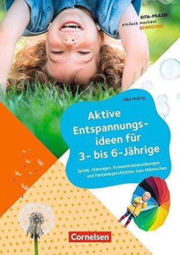 Kita Praxis - einfach machen! - Bewegung / Aktive Entspannungsideen für 3- bis 6-Jährige: Spiele, Massagen, Konzentrationsübungen und Fantasiegeschichten zum Mitmachen by Silke Hubrig (2016-08-01)