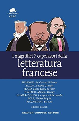 I magnifici 7 capolavori della letteratura francese: La Certosa di Parma-Eugénie Grandet-Notre Dame de Paris-Madame Bovary-La signora delle camelie-Thérèse Raquin-Bel-Ami. Ediz. integrale