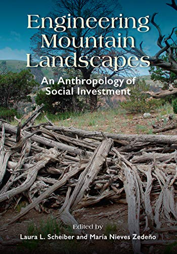 Engineering Mountain Landscapes: An Anthropology of Social Investment (English Edition)
