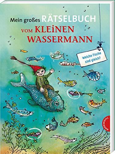 Mein großes Rätselbuch vom kleinen Wassermann: Spannende Rätsel für Kinder ab 6 Jahren