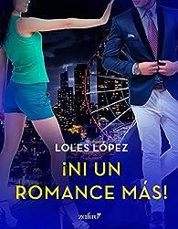 ¡Ni un romance más! par Loles López