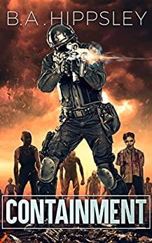 Containment: A Zombie Novel by [B.A. Hippsley]