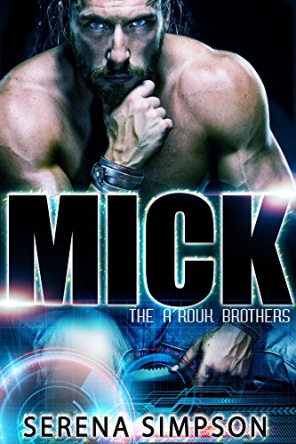 Book: Mick (The A'rouk Brothers Book 1) by Serena Simpson
