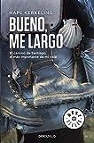Bueno, me largo: El Camino de Santiago, el camino más importante de mi vida (Best Seller)