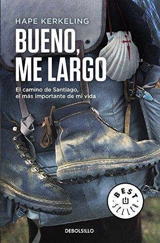 Bueno, me largo: El Camino de Santiago, el camino más importante de mi vida PDF Books