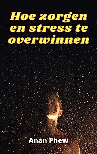 Hoe zorgen en stress te overwinnen: Maak hem onder controle (Dutch Edition)