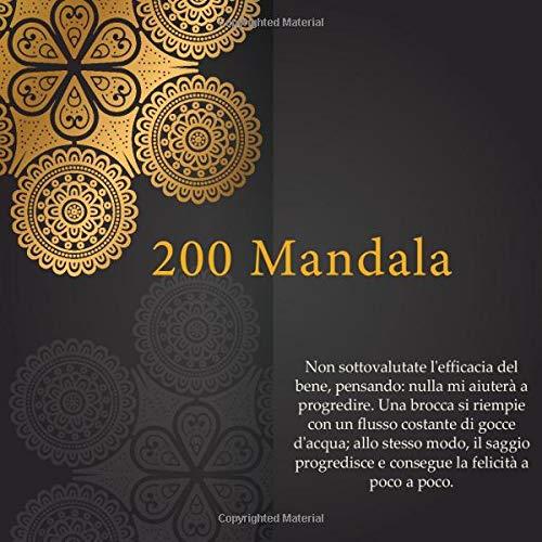 200 Mandala - Non sottovalutate l'efficacia del bene, pensando: nulla mi aiuterà a progredire. Una brocca si riempie con un flusso costante di gocce ... e consegue la felicità a poco a poco.