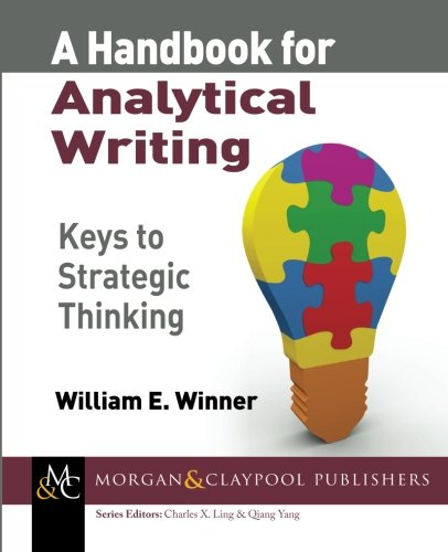 A Handbook for Analytical Writing: Keys to Strategic Thinking (Synthesis Lectures on Professionalism and Career Advancem