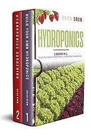 Hydroponics: 2 books in one Build your own hydroponics + Hydroponics gardening