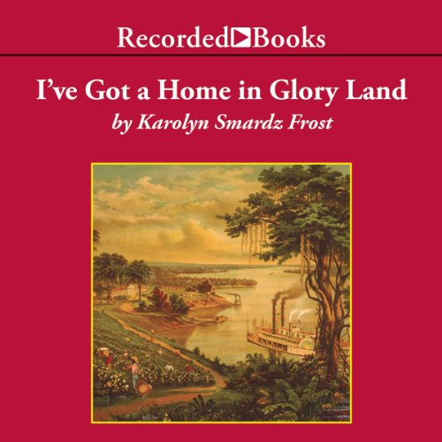 I've Got A Home In Glory Land audiobook cover art