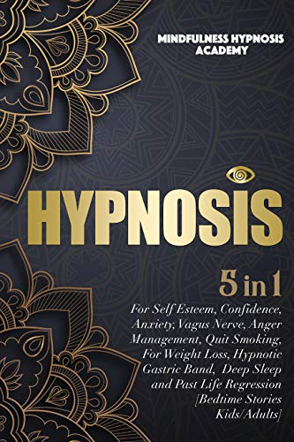 HYPNOSIS: For Self Esteem, Confidence, Anxiety, Vagus Nerve, Anger Management, Quit Smoking, For Weight Loss, Hypnotic Gastric Band,  Deep Sleep, Past Life Regression and Bedtime Stories Kids/Adults
