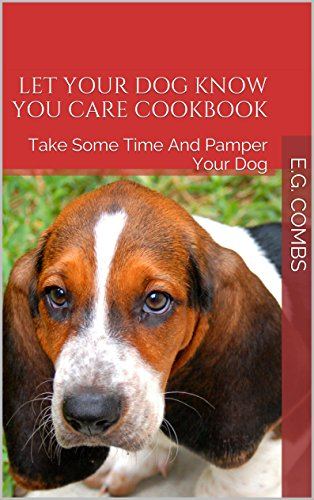 Let Your Dog Know You Care Cookbook: Take Some Time And Pamper Your Dog (English Edition)