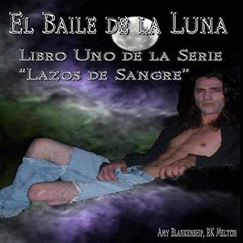 "El Baile de la Luna [The Dance of the Moon]     Libro Uno de la Serie ""Lazos de Sangre""              By:                                                                                                                                 Amy Blankenship                               Narrated by:                                                                                                                                 Adriana Rios                      Length: 8 hrs and 50 mins     Not rated yet     Overall 0.0"