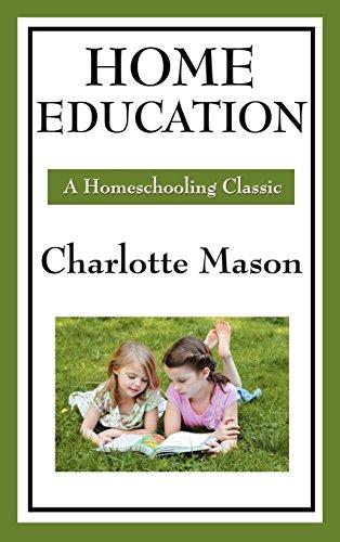 Home Education: Volume I of Charlotte Mason's Original Homeschooling Series (English Edition)