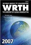 World Radio TV Handbook 2007: The Directory of Global Broadcasting