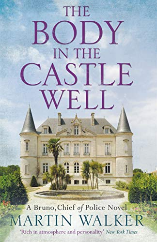 The Body in the Castle Well: Bruno investigates as France\'s dark past reaches out to claim a new victim (The Dordogne Mysteries Book 12) (English Edition)