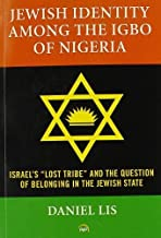 JEWISH IDENTITY AMONG THE IGBO OF NIGERIA: Israel s Lost Tribe and The Question of Belonging in the Jewish State