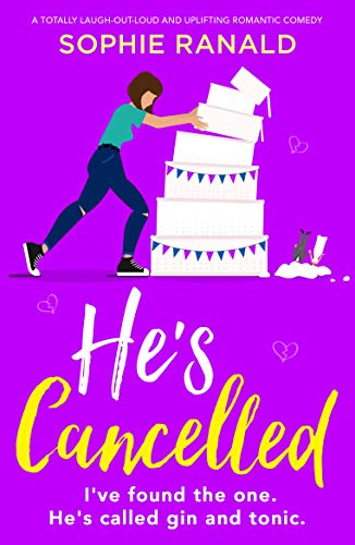 He's Cancelled: A totally laugh-out-loud and uplifting romantic comedy by [Sophie Ranald]