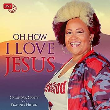 Oh How I Love Jesus (Live) [feat. Daphney Hilton]