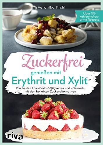 Zuckerfrei genießen mit Erythrit und Xylit: Die besten Low-Carb-Süßigkeiten und -Desserts mit den beliebten Zuckeralternativen. Über 50 kohlenhydratarme Rezepte