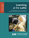 Learning at the Lathe: Selected Readings from American Woodturner, Journal of the American Association of Woodturners (GETTING STARTED IN WOODTURNING) (Volume 3)