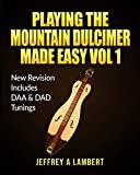 Playing The Mountain Dulcimer Made Easy Vol 1: New Revision DAA & DAD (English Edition)...
