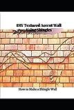 DIY Textured Accent Wall Using Shingles: How tо Make a Shingle Wall
