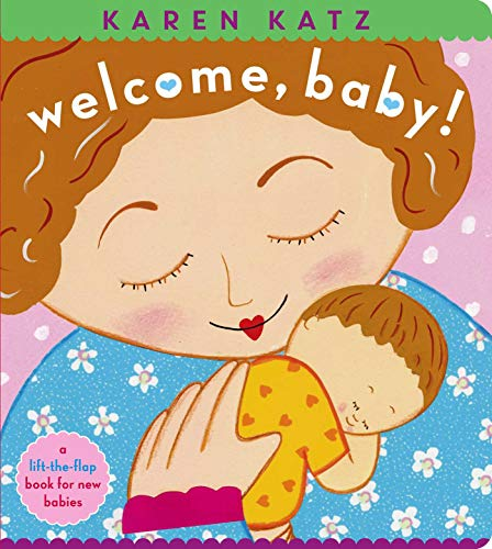Welcome, Baby!: A Lift-The-Flap Book for New Babies (Karen Katz Lift-the-flap Books)