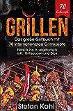 Grillen: Das große Grillbuch mit 70 internationalen Grillrezepte - Fleisch, Fisch, vegetarisch inkl. Grillsaucen und Dips