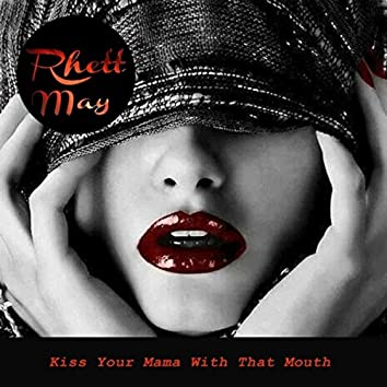 Kiss Your Mama with That Mouth