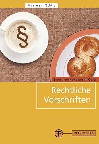 Rechtliche Vorschriften: für den Bereich Bäckerei/Konditorei/Café und caféähnliche Betriebe