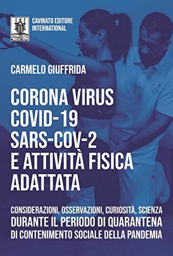 CoronaVirus CoViD-19 SARS-CoV2 e Attivita Fisica Adattata: Considerazioni osservazioni curiosità scienza durante il periodo di quarantena di contenimento sociale della pandemia