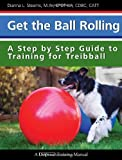Get the Ball Rolling: A Step by Step Guide to Training for Treibball (Dogwise Training Manual)