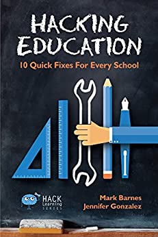 Hacking Education: 10 Quick Fixes for Every School (Hack Learning Series) by [Mark Barnes, Jennifer Gonzalez]