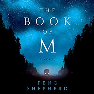 The Book of M     A Novel              Written by:                                                                                                                                 Peng Shepherd                               Narrated by:                                                                                                                                 James Fouhey,                                                                                        Emily Woo Zeller                      Length: 17 hrs and 6 mins     25 ratings     Overall 3.8