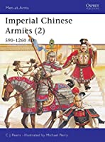 Imperial Chinese Armies (2): 590-1260 AD (Men-at-Arms)