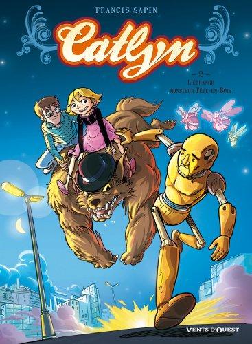 Catlyn - Tome 02 : L'Etrange monsieur Tête-en-bois