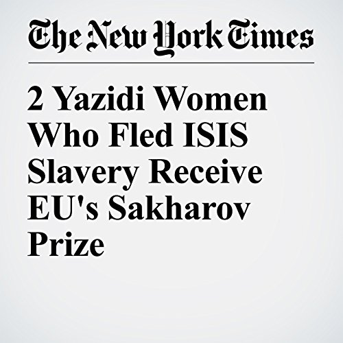 2 Yazidi Women Who Fled ISIS Slavery Receive EU's Sakharov Prize audiobook cover art