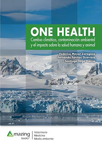 One Health: Cambio climático, contaminación ambiental y el impacto sobre la salud humana y animal.