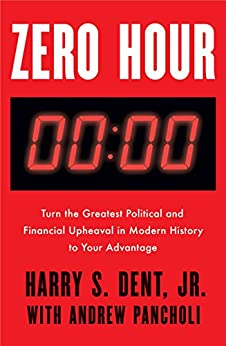 Zero Hour: Turn the Greatest Political and Financial Upheaval in Modern History to Your Advantage by [Harry S. Dent Jnr, Andrew Pancholi]