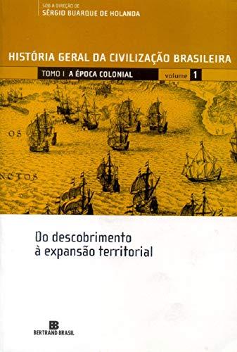 HGCB - Vol. 1 - A época colonial: Do descobrimento à expansão territorial: Do descobrimento à expansão territorial