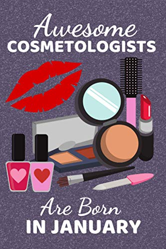 Awesome Cosmetologists Are Born In January: Cosmetologist Gifts. This Notebook / Journal / Notepad is 6x9in + 110+ lined ruled pages fun for Christmas ... Therapists Make Up Artists & Beauticians