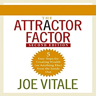 The Attractor Factor, 2nd Edition     5 Easy Steps to Create Wealth (or Anything Else) from the Inside Out              By:                                                                                                                                 Joe Vitale                               Narrated by:                                                                                                                                 Joe Vitale                      Length: 6 hrs and 46 mins     26 ratings     Overall 4.7