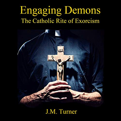 Engaging Demons: The Catholic Rite of Exorcism audiobook cover art