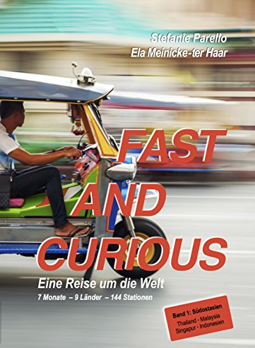 FAST AND CURIOUS - Eine Reise um die Welt: Band 1: Südostasien (German Edition)