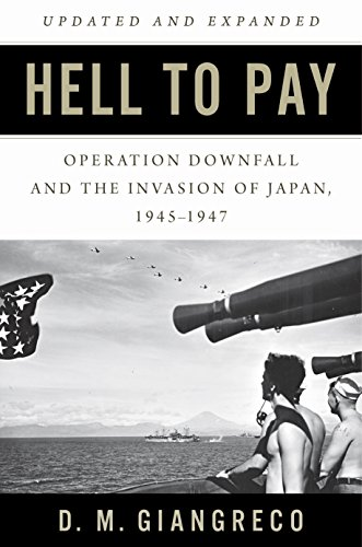 Hell to Pay: Operation DOWNFALL and the Invasion of Japan, 1945-1947 (English Edition)