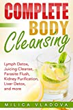 Complete Body Cleansing: Lymph Detox, Juicing Cleanse, Parasite Flush, Kidney Purification, Liver Detox, and...
